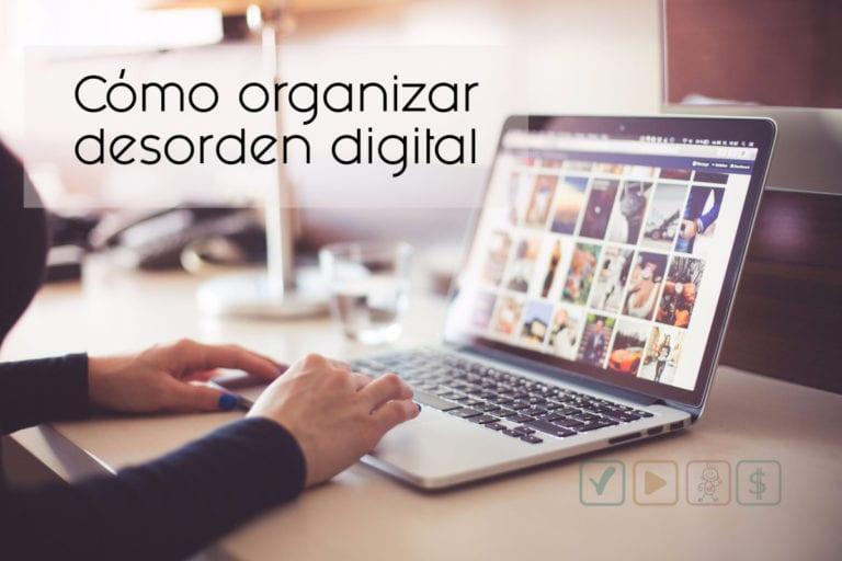 Cómo organizar desorden digital