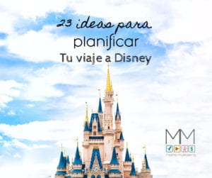 23 ideas para tu viaje a Disney