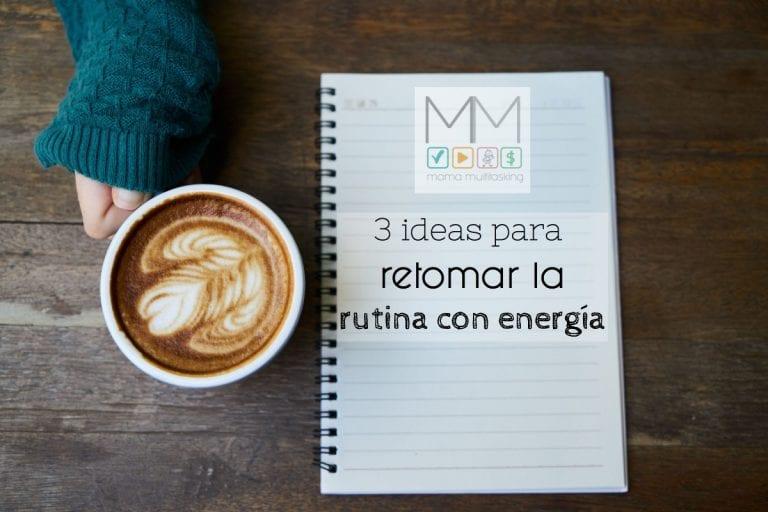 3 ideas para retomar la rutina con energía